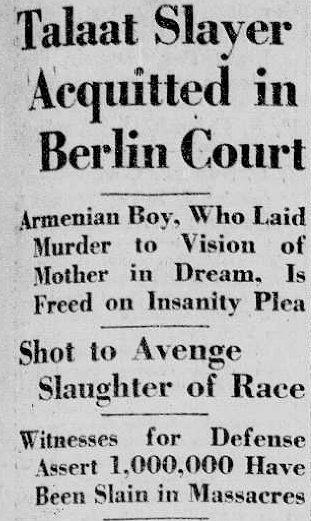 "Headline in the New York Tribune for June 4, 1921; the story's first paragraph includes: ""… His defense was that, at the exhortation of his mother, revealed to him in a dream, he had shot the man who ordered the Armenian massacres to carry out the death sentence passed on him by the Armenian nation."""